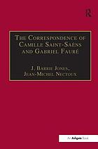 The correspondence of Camille Saint-Saëns and Gabriel Fauré : sixty years of friendship