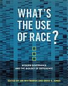 What's the use of race? : modern governance and the biology of difference