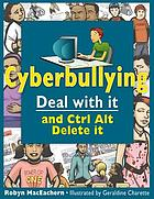 Cyberbullying : deal with it and ctrl alt delete it