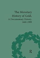 The monetary history of gold : a documentary history, 1660-1999