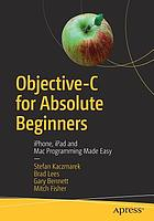 Objective-C for absolute beginners : iPhone, iPad and Mac programming made easy