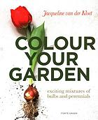 Colour your garden : exciting mixtures of bulbs and perennials