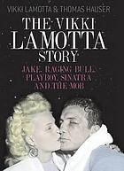 The Vikki LaMotta story : Jake, Raging Bull, 'Playboy', Sinatra and the mob