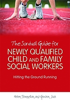 The survival guide for newly qualified child and family social workers : hitting the ground running