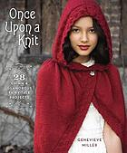 Once upon a knit : 28 Grimm and glamorous fairytale projects