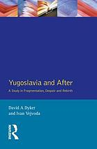 Yugoslavia and after : a study in fragmentation, despair and rebirth