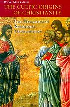 The cultic origins of Christianity : the dynamics of religious development