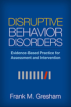 Disruptive behavior disorders : evidence-based practice for assessment and intervention