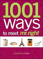 1001 ways to meet Mr. Right : the perfect man is out there just waiting to be found!