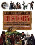 A child's eye view of history : discover history through the experiences of children from the past