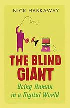 The blind giant : being human in a digital age