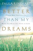 Better than my dreams : finding what you long for where you might not think to look