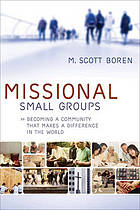 Missional small groups : becoming a community that makes a difference in the world