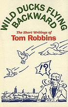 Wild ducks flying backward : the short writings of Tom Robbins.