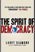 The spirit of democracy : the struggle to build free societies throughout the world