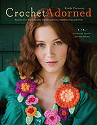 Crochet adorned : reinvent your wardrobe with crocheted accents, embellishments, and trims