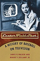 Center field shot : a history of baseball on television