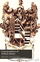 Correspondence of William Shirley, governor of Massachusetts and military commander in America, 1731-1760,