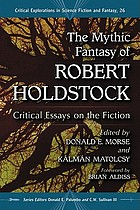 The mythic fantasy of Robert Holdstock : critical essays on the fiction