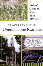 Traveling the underground railroad : a visitor's guide to more than 300 sites