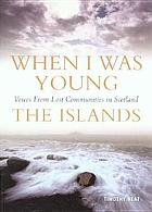When we were young : voices from lost communities in the islands of Scotland
