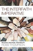 The Interfaith Imperative : Religion, Dialogue, and Reality.