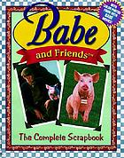 Babe and friends : the complete scrapbook