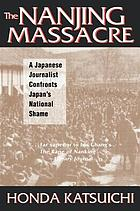 The Nanjing massacre : a Japanese journalist confronts Japan's national shame