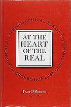 At the heart of the real : philosophical essays in honour of Dr Desmond Connell, Archbishop of Dublin