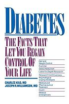 Diabetes : the facts that let you regain control of your life