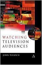 Watching television audiences : cultural theories and methods