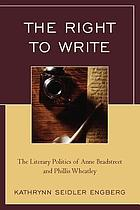 The right to write : the literary politics of Anne Bradstreet and Phillis Wheatley
