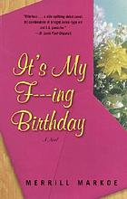 It's my f---ing birthday! : a novel