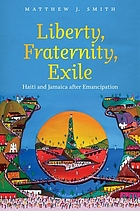 Liberty, fraternity, exile : Haiti and Jamaica after emancipation