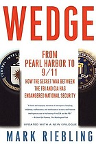 Wedge : from Pearl Harbor to 9/11 : how the secret war between the FBI and CIA has endangered national security
