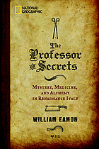 The professor of secrets : mystery, medicine, and alchemy in Renaissance Italy