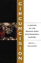 Circumcision : a history of the world's most controversial surgery