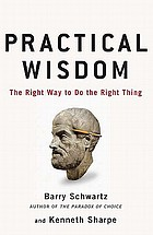 Practical wisdom : the right way to do the right thing