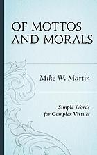 Of mottos and morals : simple words for complex virtues