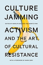 Culture jamming : activism and the art of cultural resistance