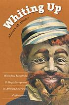 Whiting up : whiteface minstrels & stage Europeans in African American performance