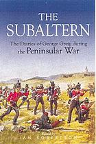 The subaltern: a chronicle of the Peninsular War.