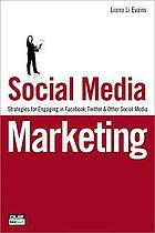 Social media marketing : strategies for engaging in Facebook, Twitter & other social media