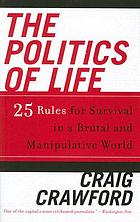 The politics of life : 25 rules for survival in a brutal and manipulative world