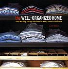 The well-organized home : hard-working storage solutions for every room in the house