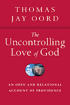 The uncontrolling love of God : an open and relational account of providence