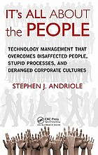 It's all about the people : technology management that overcomes disaffected people, stupid processes, and deranged corporate cultures