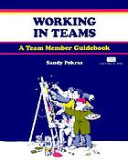Working in teams : a team member guidebook