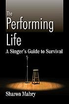 The performing life : a singer's guide to survival