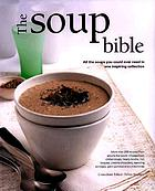 The soup bible : all the soups you will ever need in one inspiring collection
